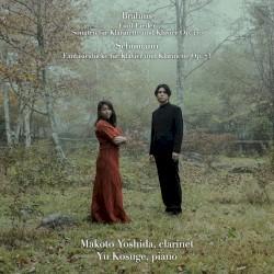 Brahms: Fünf Lieder / Sonaten für Klarinette und Klavier, op. 120 / Schumann: Fantasiestücke für Klavier und Klarinette, op. 73 by Brahms ,   Schumann ;   Makoto Yoshida ,   Yu Kosuge