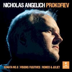 Sonata no. 8 / Visions fugitives / Romeo & Juliet by Prokofiev ;   Nicholas Angelich